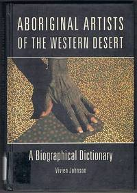 Aboriginal Artists of the Western Desert: A Biographical Dictionary by Johnson, Vivien