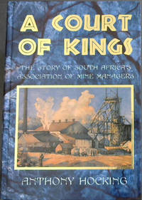 A Court of Kings: The Story of South Africa's Association of Mine Managers