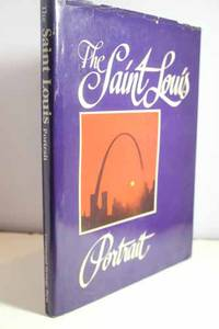 The St. Louis Portrait. A Pictorial and Entertaining Commentary on the  Growth and Development of Saint Louis Missouri
