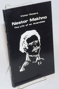 Nestor Makhno, the life of an anarchist