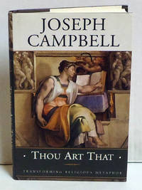 Thou Art That: Transforming Religious Metaphor by Joseph Campbell - 1st Edition - 2001 - from citynightsbooks and Biblio.com