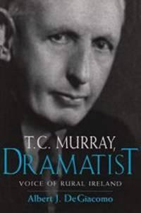 T. C. Murray, Dramatist: Voice of Rural Ireland