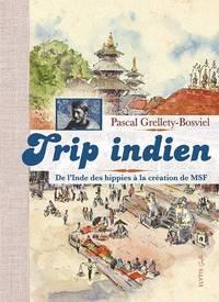 image of Trip indien. De l'Inde des hippies à la création de MSF