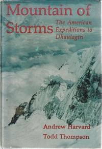 Mountain Of Storms: The American Expeditions To Dhaulagiri, 1969 And 1973