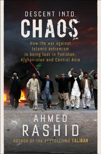 image of Descent into Chaos: How the War Against Islamic Extremism is Being Lost in Pakistan, Afghanistan and Central Asia