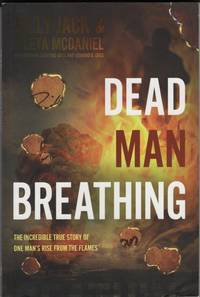 Dead Man Breathing  The Incredible True Story of One Man's Rise from the  Flames