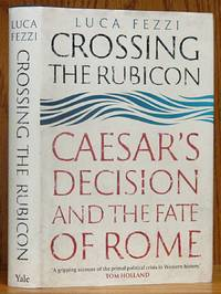 image of Crossing the Rubicon: Caesar's Decision and the Fate of Rome