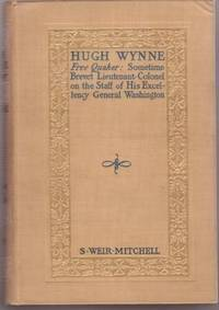 HUGH WYNNE, FREE QUAKER:; Sometime Brevet Lieutenant-Colonel on the Staff of His Excellency General Washington