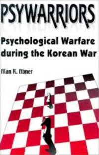 Psywarriors: Psychological Warfare During the Korean War