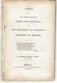 image of LETTER TO THE RIGHT HONOURABLE LORD JOHN RUSSELL, ON THE EXPEDIENCY OF PROMOTING RAILWAYS IN IRELAND.