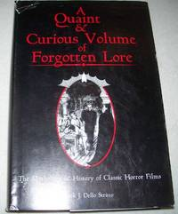 A Quaint and Curious Volume of Forgotten Lore: The Mythology and History of Classic Horror Films