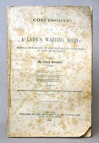 Confessions Of A Lady's Waiting Maid, Being A True Record Of Her Marvellous Adventures In Both Hemispheres