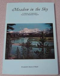 Meadow In The Sky: A History Of Yosemite's Tuolumne Meadows Region by  Elizabeth Stone O'Neill - Paperback - 2nd Printing Revised - 1986 - from Books of Paradise and Biblio.com
