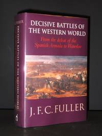 Decisive Battles of the Western World: Vol 2: From the Defeat of the Spanish Armada to Waterloo
