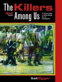 The Killers among Us : Examination of Serial Murder and Its Investigations by Steven A. Egger - 2001