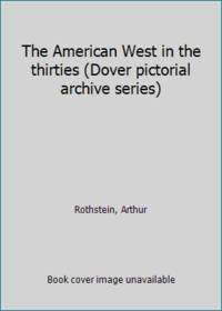 image of The American West in the thirties (Dover pictorial archive series)