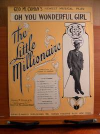 GEO. M. COHAN'S NEWEST MUSICAL PLAY OH YOU WONDERFUL GIRL The Little Millionaire Sheet Music