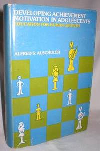 Developing Achievement Motivation in Adolescents; Education for Human Growth by  Alfred S Alschuler - First Printing; January, 1973 - 1973 - from Dave Shoots, Bookseller and Biblio.com