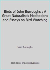 image of Birds of John Burroughs : A Great Naturalist's Meditations and Essays on Bird Watching