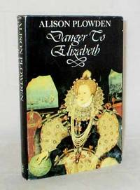 Danger to Elizabeth. The Catholics Under Elizabeth I