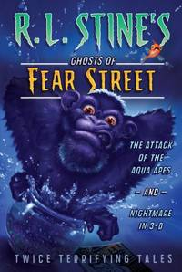 The Attack of the Aqua Apes and Nightmare in 3-D: Twice Terrifying Tales (R.L. Stine's Ghosts...