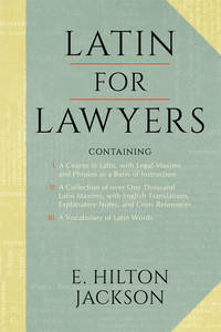 Latin for Lawyers. Containing I: A Course in Latin, with Legal..