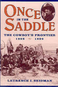 Once in the Saddle: The Cowboy's Frontier 1866-1896
