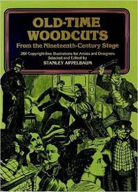 Old-Time Woodcuts from the Nineteenth-Century Stage: 268 Copyright-Free Illustrations for Artists...