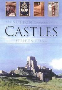 The Sutton Companion to Castles by Stephen Friar - Hardcover - 2004 - from ThriftBooks and Biblio.com
