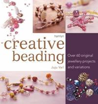 image of Creative Beading : Over 60 Original Jewellery Projects and Variations