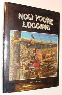 Now You're Logging by  Bus Griffiths - First Edition - 1978 - from RareNonFiction.com and Biblio.com