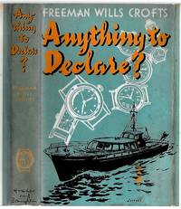 ANYTHING TO DECLARE? by  Freeman Wills Crofts - 1st Edition - 1957 - from Murder By The Book (SKU: 019410)