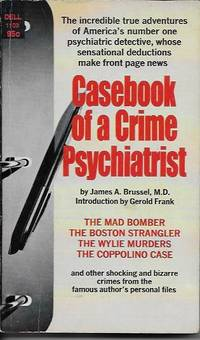Casebook of a Crime Psychiatrist: The Incredible True Adventures of America's Number One Psychiatric Detective, Whose Sensational Deductions Made Front Page News