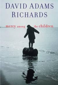 Mercy Among the Children by  David Adams Richards - Hardcover - 2000 - from ThriftBooks and Biblio.com