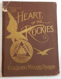 Heart of the Rockies: Illustrated as Reached by the Pike's Peak Route; The New Denver Standard Gauge Line...