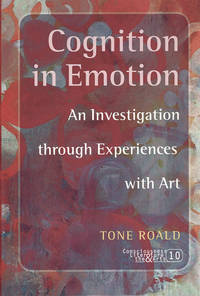 Cognition in Emotion: An Investigation Through Experiences with Art (Consciousness, Literature & the Arts)
