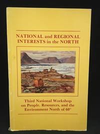 image of National and Regional Interests in the North; Third National Workshop on People, Resources, and the Environment North of 60; Yellowknife, Northwest Territories 1-3 June 1983