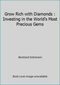 Grow Rich with Diamonds : Investing in the World's Most Precious Gems