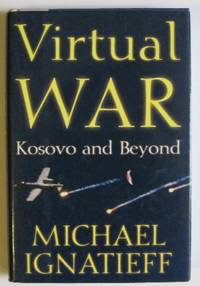 Virtual War: Kosovo and Beyond by  Michael Ignatieff - First US Edition - 2000 - from Garnet Books and Biblio.com