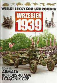 THE GREAT LEXICON OF POLISH WEAPONS 1939. Vol. 19: C2P ARTILLERY TRACTOR & WZ.36/38 40 MM AA-GUN