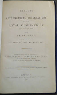 Results of Astronomical Observations made at the Royal Observatory, Cape of Good Hope in the Year 1857 / Results of Astronomical Observations made at the Royal Observatory, Cape of Good Hope, in the Year 1858