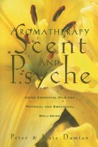 Aromatherapy Scent and Psyche : Using Essential Oils for Physical and Emotional Well-Being: Scent...