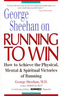 George Sheehan on Running to Win: How to Achieve the Physical, Mental and Spiritual Victories of Running