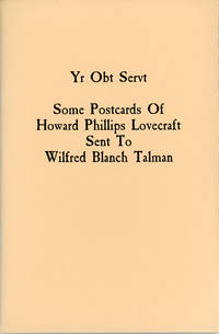 YR OBT SERVT: SOME POSTCARDS OF HOWARD PHILLIPS LOVECRAFT SENT TO WILFRED BLANCH TALMAN. Edited by R. Alain Everts