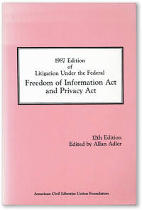 1987 Edition of Litigation Under the Federal Freedom of Information Act and Privacy Act