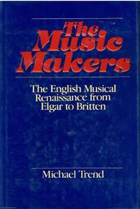 The Music Makers The English musical renaissance from Elgar to Britten