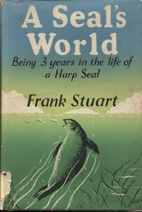 A SEAL'S WORLD : AN ACCOUNT OF THE FIRST THREE YEARS IN THE LIFE OF A HARP  SEAL