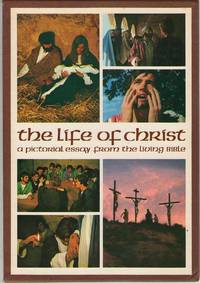 The Life Of Christ A Pictorial Essay from the Living Bible