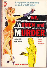 Wine, Women and Murder (aka: Jigger Moran) by  John Roeburt - Paperback - 1st Printing - 1958 - from John Thompson and Biblio.com