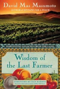 Wisdom of the Last Farmer : Harvesting Legacies from the Land